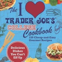 I Love Trader Joe's College Cookbook: 150 Cheap and Easy Gourmet Recipes