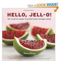 Hello, Jell-O!: 50+ Inventive Recipes for Gelatin Treats and Jiggly Sweets: Victoria Belanger: 9781607741114: Amazon.com: Books