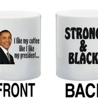 I LIKE MY COFFEE LIKE I LIKE MY PRESIDENT... STRONG
