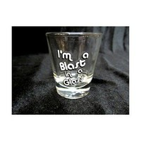 I'm A Blast In A Glass Shot Glass
