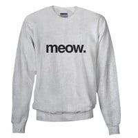 Meow - Cat Funny Sweatshirt by CafePress