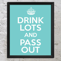 KEEP CALM Buy 2 Get 1 Free- Drink Lots And Pass Out 8x10 Art Poster Print - Choose Color - Wall Decor - Artwork