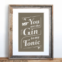 You are the Gin to my Tonic Small Screenprint Choose by Monorail