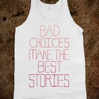 Bad Choices Make the Best Stories (tank) - Lovin' Life