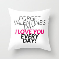 I Love You Every Day Throw Pillow by cooledition | Society6