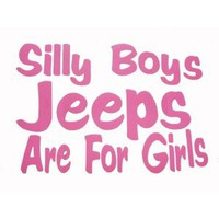 Silly Boys Jeeps Are For Girls Pink Car Truck Decal Sticker
