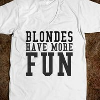 Blondes Have More Fun - teeshirttime