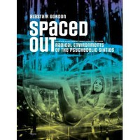 Spaced Out: Radical Environments of the Psychedelic Sixties [Hardcover]