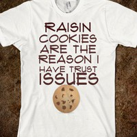 RAISIN COOKIES ARE THE REASON I HAVE TRUST ISSUES - ZimmaCass