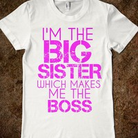 I'M THE BIG SISTER WHICH MAKES ME THE BOSS ADULT TEE - glamfoxx.com