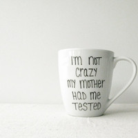 "Sheldon Cooper Mug - ""I'm Not Crazy My Mother Had Me Tested"" Mug - The Big Bang Theory Mug - Black Hand Painted on a White Coffee Cup"