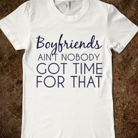 BOYFRIENDS: AIN&#x27;T NOBODY GOT TIME FOR THAT - glamfoxx.com
