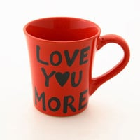 Red Mug I Love You More