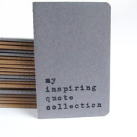 my inspiring quote collection -  Moleskine notebook with hand screen printed cover.