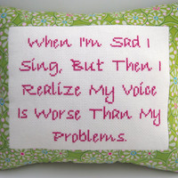 Funny Cross Stitch Pillow, Funny Quote, Pink and Green Pillow, Singing Quote, Sad Quote