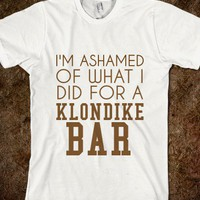 I'M ASHAMED OF WHAT I DID FOR A KLONDIKE BAR - glamfoxx.com