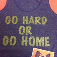 Go Hard or Go Home Racerback Tank