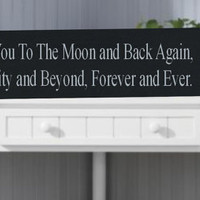 "I Love You To The Moon And Back Again.  To Infinity And Beyond, Forever and Ever -. 12"" Wooden Wall Sign"