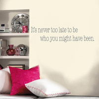 It&#x27;s never too late to be who you might have been Vinyl Wall Decal Sticker Art