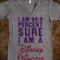 I Am 99.9 Percent Sure I Am A Disney Princess (VNeck)