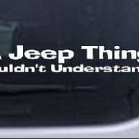 Its A Jeep Thing You Wouldnt Understand Off Road Car Window Wall Laptop Decal Sticker -- White 8in