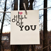 I Love HELL Out Of You Typography 8x10 Print by KPhotographyDesign
