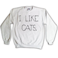 I Like Cats Sweatshirt White Kitten Kitty Catz Cat by MindfulWear