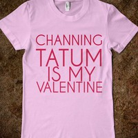 CHANNING TATUM IS MY VALENTINE - glamfoxx.com