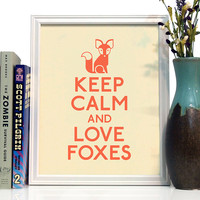 Keep Calm And Love Foxes, Art Print, 8 x 10 inches