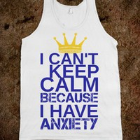 I Can't Keep Calm Because I Have Anxiety Tank