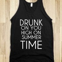 DRUNK ON YOU HIGH ON SUMMER TIME - glamfoxx.com