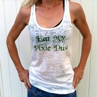 Eat My Pixie Dust White Burnout Tank Top by RunWithPerseverance