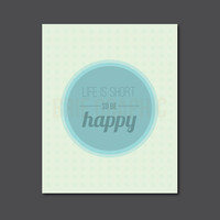 "Life is Short so Be Happy, Inspirational, Modern Decor 8 x 10"" Print, Wall Art"