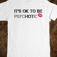 IT'S OK TO BE psycHOTic - Shameless Behavior