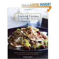 Ancient Grains for Modern Meals: Mediterranean Whole Grain Recipes for Barley, Farro, Kamut, Polenta, Wheat Berries & More [Hardcover]