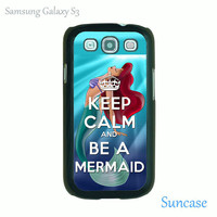 Samsung Galaxy S3 case -Keep Calm and Be A Mermaid,plastic case side in black or white or clear