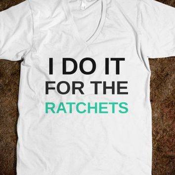 I do it for the Ratchets - The Sunshinee Shop