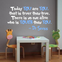 Dr Seuss Wall Decal &#x27;Today YOU are YOU that is truer by InitialYou
