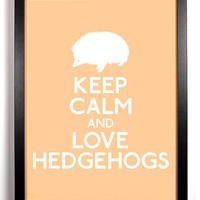 Keep Calm and Love Hedgehogs (Hedgehog) 8 x 10 Print Buy 2 Get 1 FREE Keep Calm and Carry On Keep Calm Art Keep Calm Poster