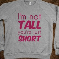 You're just short. - JD's Boutique