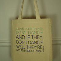 Your Friends Don&#x27;t Dance And If They Don&#x27;t by PamelaFugateDesigns