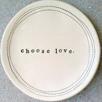 "5"" dish choose love.  MADE TO ORDER"