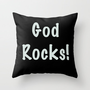 God Rocks! Throw Pillow by RQ Designs (Retro Quotes) | Society6