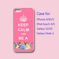 Keep Calm and Be A Princess - iPhone 4 case, iPhone 5 case, ipod touch case , galaxy s3 case , galaxy note 2 case