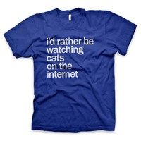 """I'd rather be watching cats on the internet"" T-Shirt"