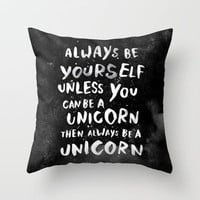 Always be yourself. Unless you can be a unicorn, then always be a unicorn. Throw Pillow by WEAREYAWN | Society6