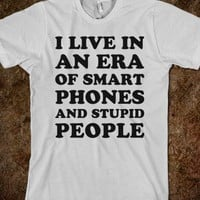 I Live in An Era of Smart Phones and Stupid People - Text First