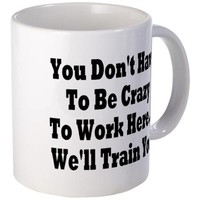 You Don't Have To Be Crazy Mug on CafePress.com