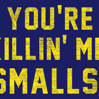 You&#x27;re Killin&#x27; Me Smalls! T-Shirt | SnorgTees