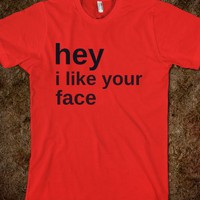 HEY I LIKE YOUR FACE - Underlinedesigns